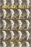 Original Youth: The Real Story of Edmund White's Boyhood book written by Keith Fleming