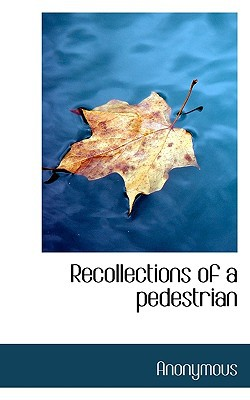Recollections of a Pedestrian book written by Anonymous