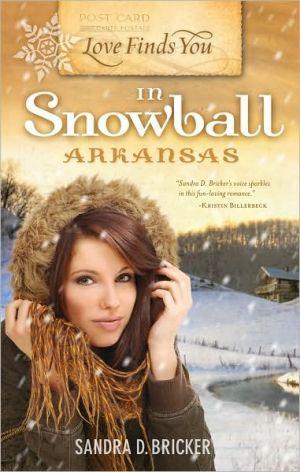 Love Finds You in Snowball, Arkansas book written by Sandra D. Bricker
