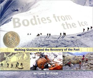 Bodies from the Ice: Melting Glaciers and the Recovery of the Past book written by James M. Deem