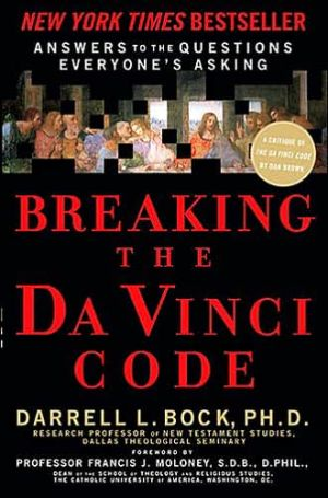 Breaking the Da Vinci Code: Answers to the Questions Everyone's Asking book written by Darrell L. Bock Ph.D.