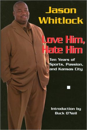 Jason Whitlock - Love Him, Hate Him: Ten Years of Sports, Passion and Kansas City book written by Jason Whitlock