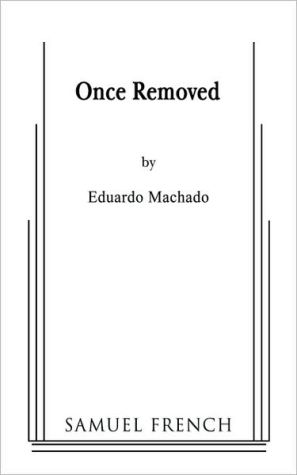Once Removed book written by Eduardo Machado