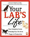 Your Lab's Life: Your Complete Guide To Raising Your Pet From Puppy To Companion book written by Virginia Parker Guidry