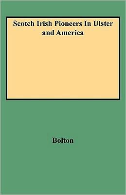 Scotch Irish Pioneers in Ulster and America book written by Charles Knowles Bolton