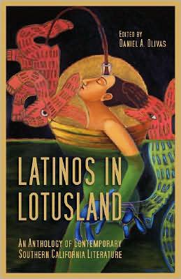 Latinos in Lotusland: An Anthology of Contemporary Southern California Literature written by Daniel A. Olivas