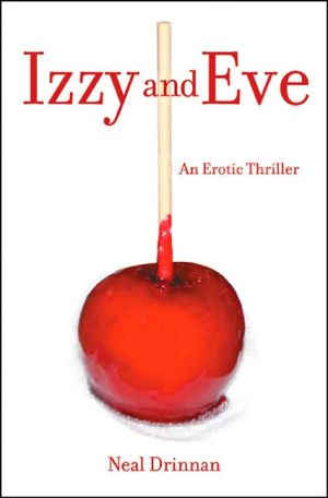 Izzy and Eve: An Erotic Thriller book written by Neal Drinnan