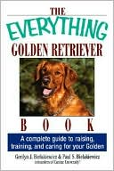 The Everything Golden Retriever Book: A Complete Guide to Raising, Training, and Caring for Your Golden book written by Gerilyn J. Bielakiewicz