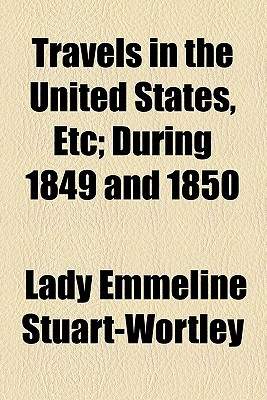 Travels in the United States, Etc; During 1849 and 1850 book written by Stuart-Wortley, Emmeline , Stuart-Wortley, Lady Emmeline