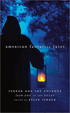 American Fantastic Tales: Terror and the Uncanny from Poe to the Pulps written by Peter Straub