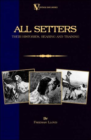 All Setters: Their Histories, Rearing book written by Freeman Lloyd