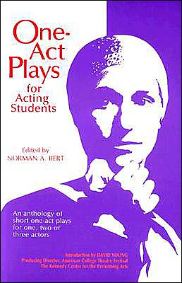 One-act Plays for Acting Students: An Anthology of Complete One-act Plays--no Cuttings! book written by Norman A. Bert