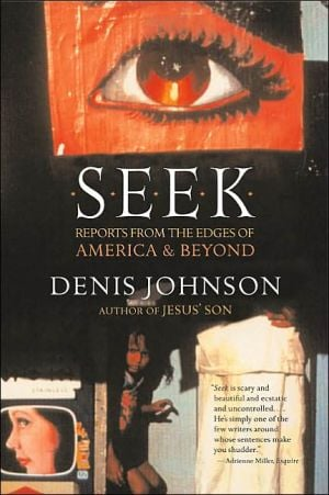 Seek: Reports from the Edges of America and Beyond book written by Denis Johnson