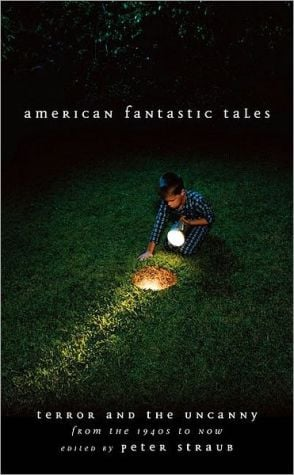 American Fantastic Tales: Terror and the Uncanny from the 1940s to Now written by Peter Straub