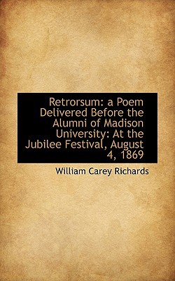 Retrorsum: A Poem Delivered Before the Alumni of Madison University: At the Jubilee Festival, August written by Richards, William Carey 1818-1892 [Fro