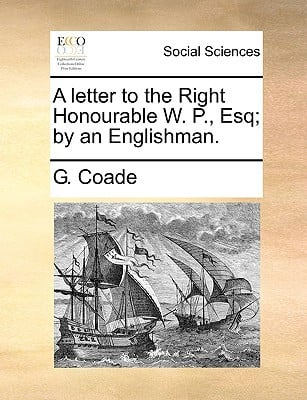 A Letter to the Right Honourable W. P., Esq; By an Englishman. written by Coade, G.