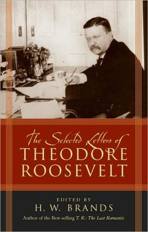 Selected Letters of Theodore Roosevelt book written by H. W. Brands