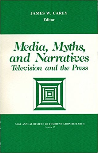 Media, myths, and narratives book written by James W. Carey