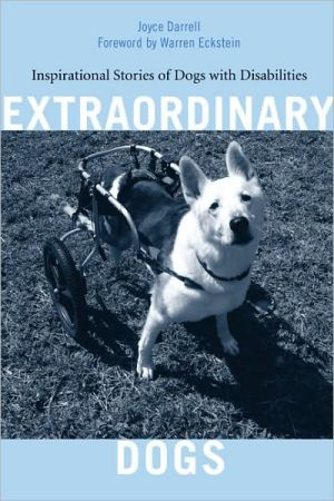 Extraordinary Dogs: Inspirational Stories of Dogs with Disabilities book written by Joyce Darrell