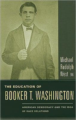 The Education of Booker T. Washington: American Democracy and the Idea of Race Relations book written by Michael Rudolph West