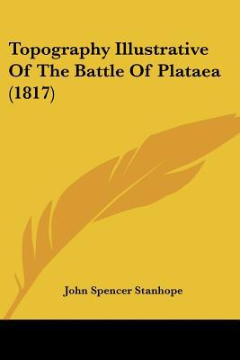 Topography Illustrative of the Battle of Plataea (1817) written by Stanhope, John Spencer