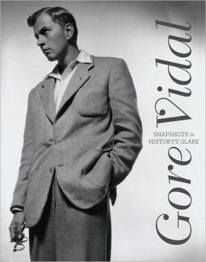 Gore Vidal: Snapshots in History's Glare book written by Gore Vidal