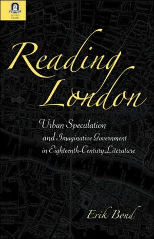 Reading London: Urban Speculation and Imaginative Government Eighteenth-Century Literature book written by Erik Bond