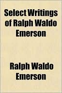 Select Writings of Ralph Waldo Emerson book written by Ralph Waldo Emerson