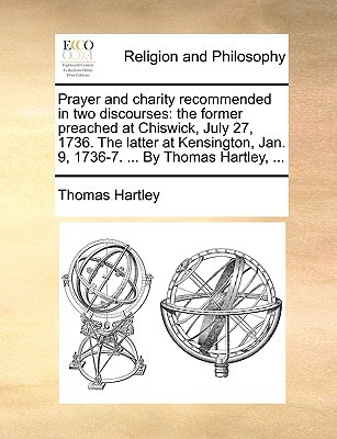 Prayer and Charity Recommended in Two Discourses written by Thomas Hartley