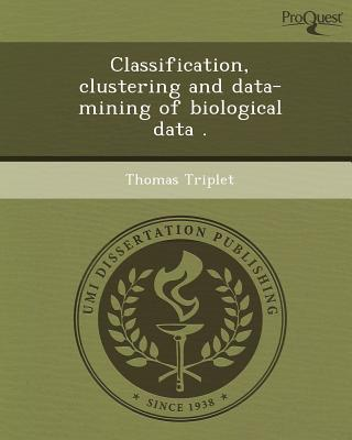 Classification, Clustering and Data-Mining of Biological Data . written by Thomas Triplet