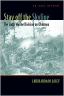 Stay off the Skyline: The Sixth Marine Division on Okinawa - An Oral History book written by Laura Homan Lacey
