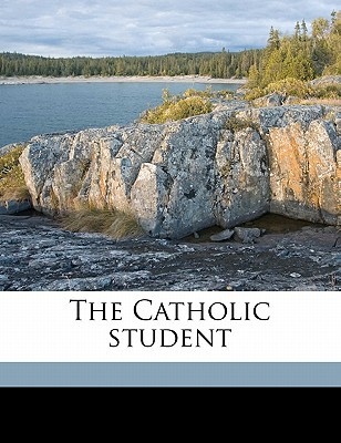 The Catholic Student book written by Hickey, Michael