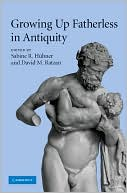 Growing up Fatherless in Antiquity book written by Sabine R. Hübner