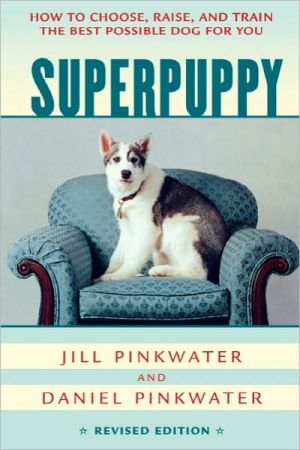 Superpuppy: How to Choose, Raise, and Train the Best Possible Dog for You written by Jill Pinkwater