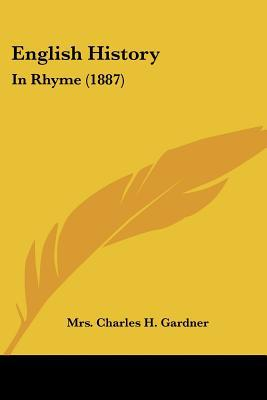 English History: In Rhyme (1887) written by Mrs. Charles H. Gardner