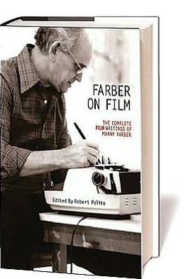 Farber on Film: The Complete Film Writings of Manny Farber book written by Manny Farber