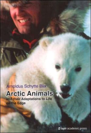 Arctic Animals: And Their Adaptations to Life on the Edge book written by Arnoldus Schytte Blix