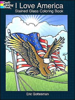 I Love America Stained Glass Coloring Book (Dover Pictorial Archive Series) book written by Eric Gottesman