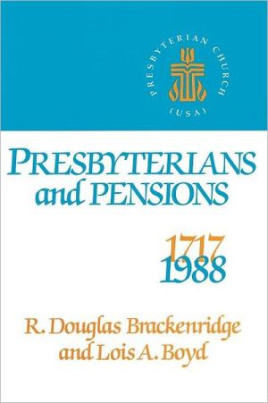 Presbyterians and Pensions: The Roots and Growth of Pensions in the Presbyterian Church (U. S. A.) book written by R. Douglas Brackenridge