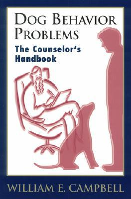 Dog Behavior Problems: The Counselor's Handbook book written by William E. Campbell