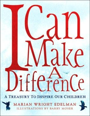 I Can Make a Difference: A Treasury to Inspire Our Children book written by Marian Wright Edelman