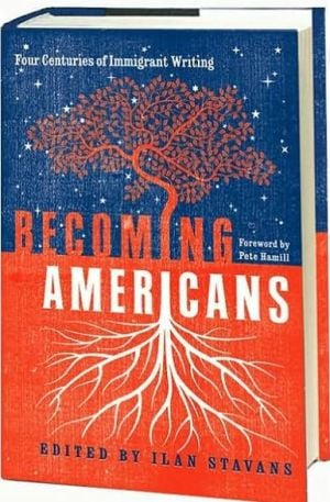 Becoming Americans: Four Centuries of Immigrant Writing book written by Ilan Stavans