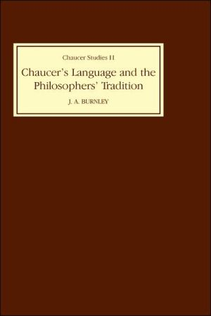Chaucer's Language and the Philosophers' Tradition book written by J. D. Burnley