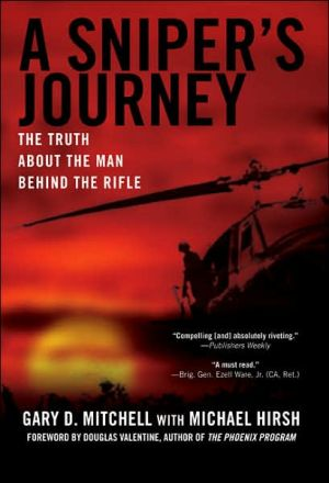 A Sniper's Journey: The Truth about the Man behind the Rifle book written by Gary D. Mitchell