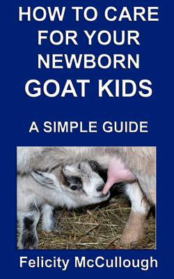 How to Care for Your Newborn Goat Kids a Simple Guide book written by Felicity McCullough