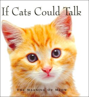If Cats Could Talk: The Meaning of Meow book written by Michael P. Fertig