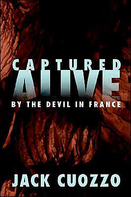 Captured Alive: By the Devil in France book written by Jack Cuozzo