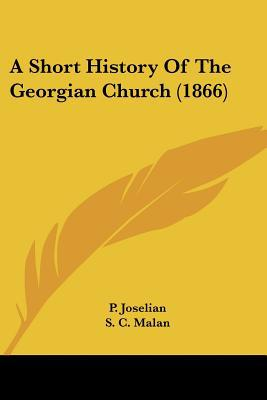 A Short History Of The Georgian Church (1866) written by P. Joselian