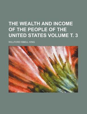 The Wealth and Income of the People of the United States book written by King, Willford Isbell