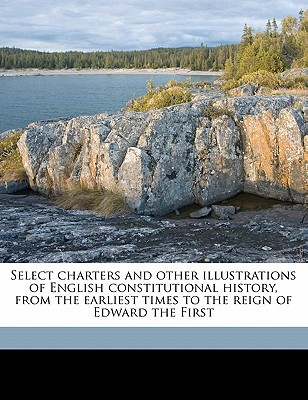 Select Charters and Other Illustrations of English Constitutional History, from the Earliest Times to the Reign of Edward the First book written by Stubbs, William , Davis, Henry William Charles